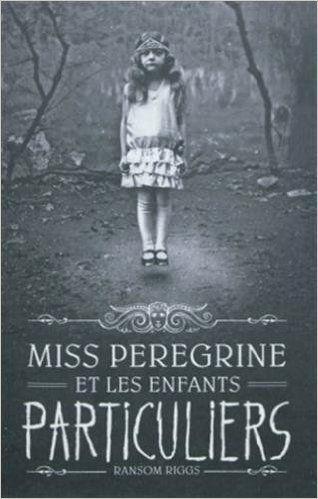 Miss Peregrine et les enfants particuliers, de Ransom RIGGS
