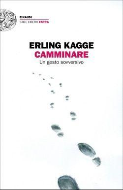 Erling Kagge, Camminare. Un gesto sovversivo, Einaudi, 2018