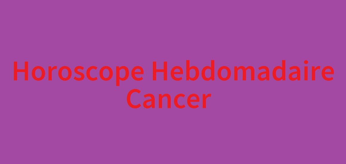 Horoscope hebdomadaire Cancer