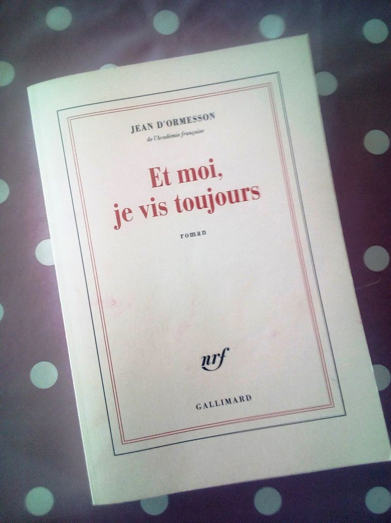 Livre : Et moi, je vis toujours  - Jean d'ORMESSON