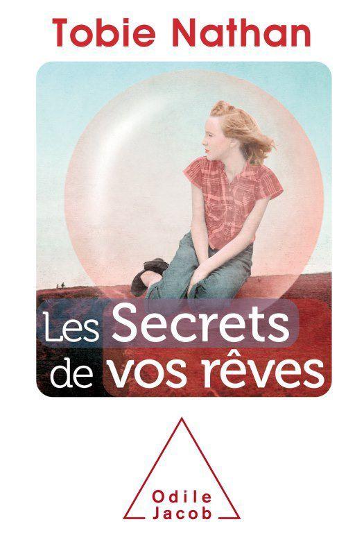Les secrets de vos rêves, de Tobie Nathan