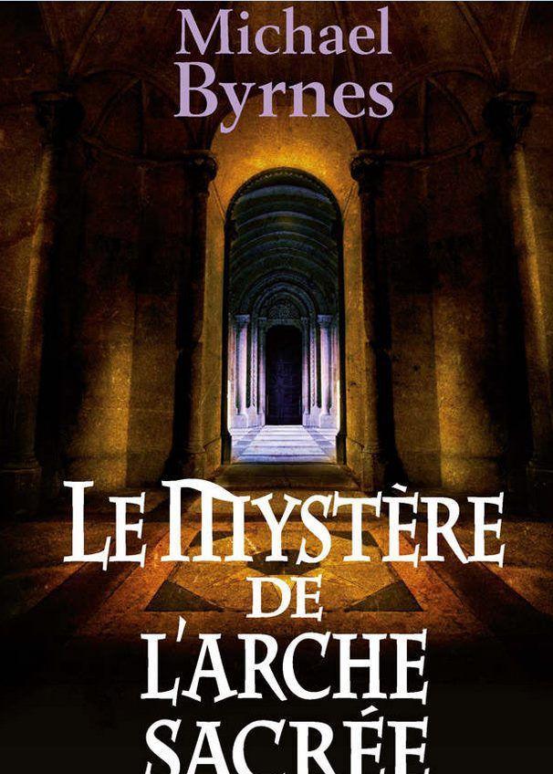 Le mystère de l'arche sacrée, de Michael Byrnes