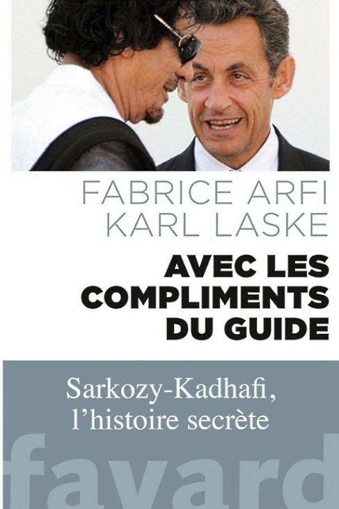 Avec-les-compliments-du-guide-sarkosy-khadafi-l-histoire-secrete-fabrice-arfi-karl-laske-audetourdunlivre.com
