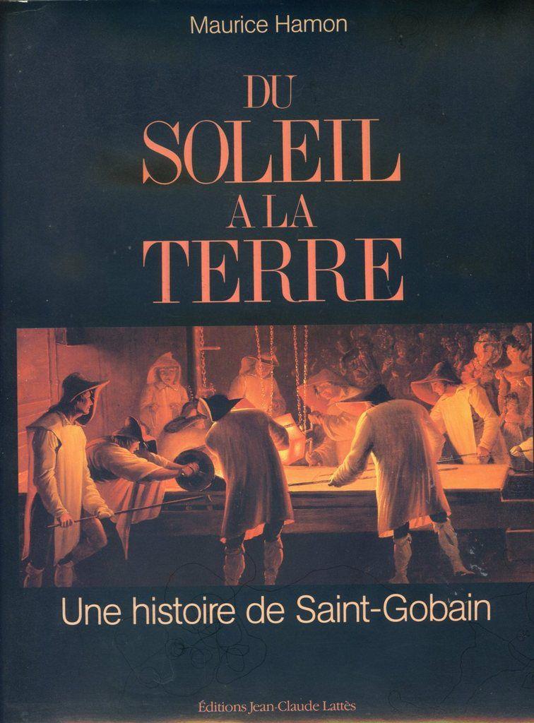 Album - groupe Saint-Gobain, du Soleil à la Terre, 1830-1875, le temps des mutations ( chapitre II )