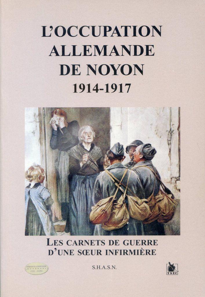 Album - la ville de Noyon (Oise), l'occupation allemande de Noyon 1914-1917, les carnets de guerre d'une soeur infirmiére ( années 1917 1918 )