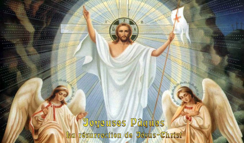 Saintes et Joyeuses fêtes de Pâques 2017 - Résurrection de Jésus-Christ