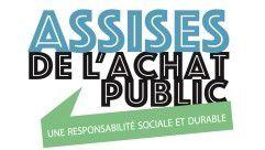 3e édition des Assises de l'Achat Public : comment intégrer la responsabilité sociale et durable dans les marchés publics ?