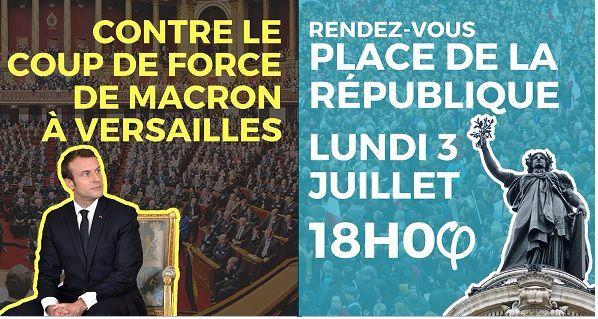CONTRE LE COUP DE FORCE de MACRON : Rassemblements lundi 3 juillet à Versailles et à Paris
