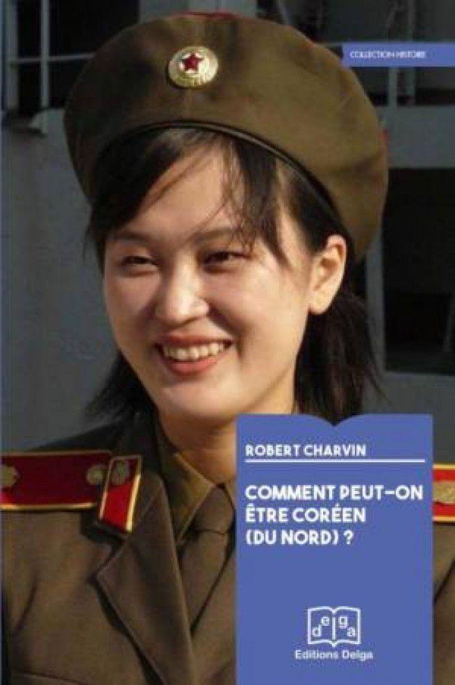 Livre : « Comment peut-on être Coréen (du Nord) ? » Par Robert Charvin (Editions Delga)