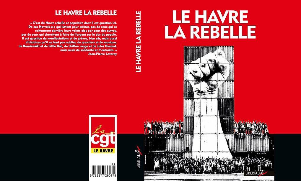"""""""Le Havre la Rebelle"""", un ouvrage collectif coordonné par Jean-Pierre Levaray"""