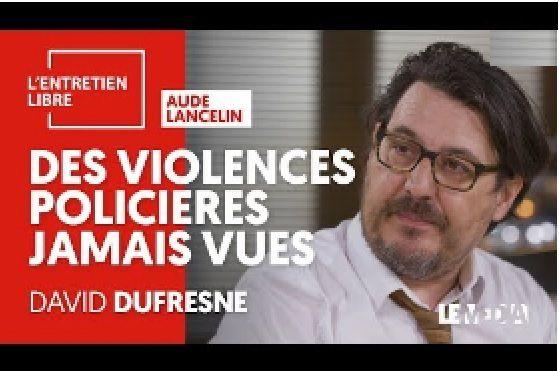 GILETS JAUNES : des VIOLENCES POLICIÈRES jamais vues – Un entretien avec le journaliste indépendant David DUFRESNE
