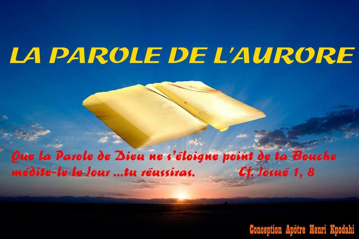 LA PAROLE DE L'AURORE. Date : Lundi 11 Décembre 2017 Conception : Apôtre Henri KPODAHI