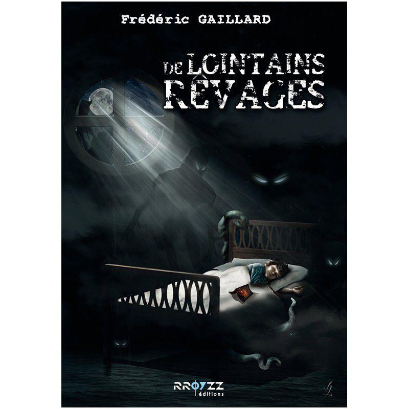 De lointains rêvages auteur : Frédéric Gaillard. Recueil de treize nouvelles inclassables chez RroyzZ éditions