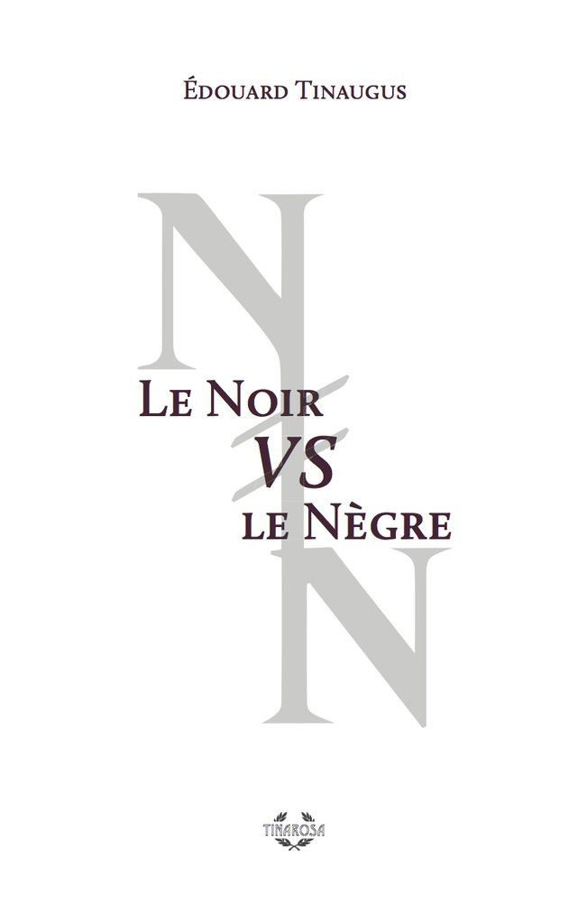 """""""Le Noir Vs le Nègre"""", Edouard Tinaugus"""