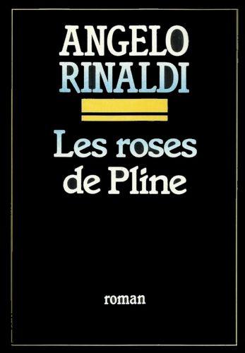 Les roses de Pline, Angelo Rinaldi