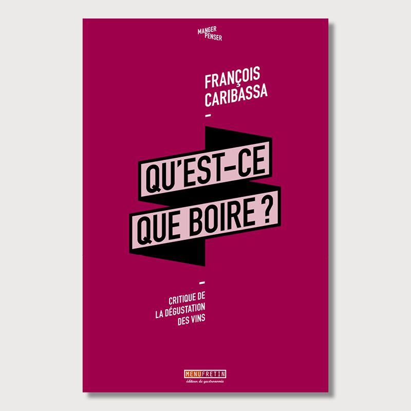 « Qu'est-ce que boire ? » le livre de François Caribassa me va bien comme un gant de chirurgien !