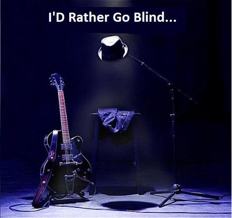 I'd Rather Go Blind...