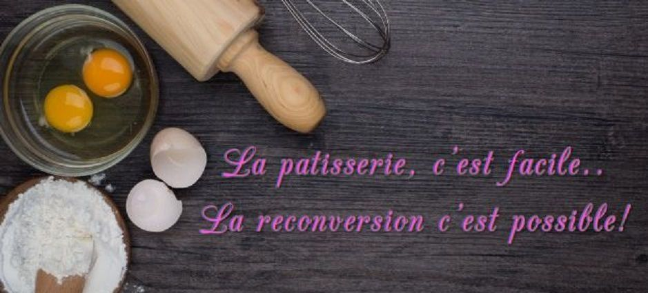 La pâtisserie c'est facile... La reconversion c'est possible!