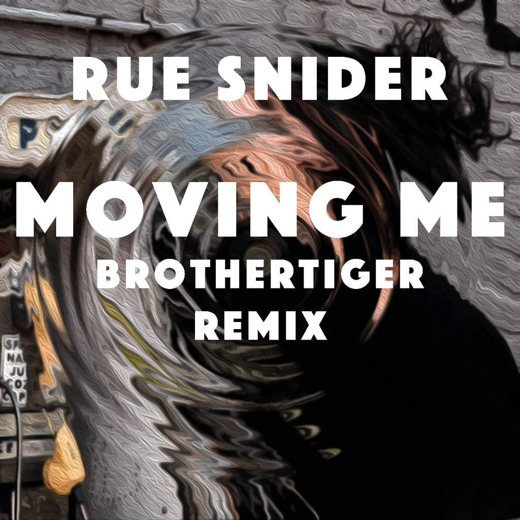 NEW BROTHERTIGER REMIX OF 'MOVING ME' by RUE SNIDER