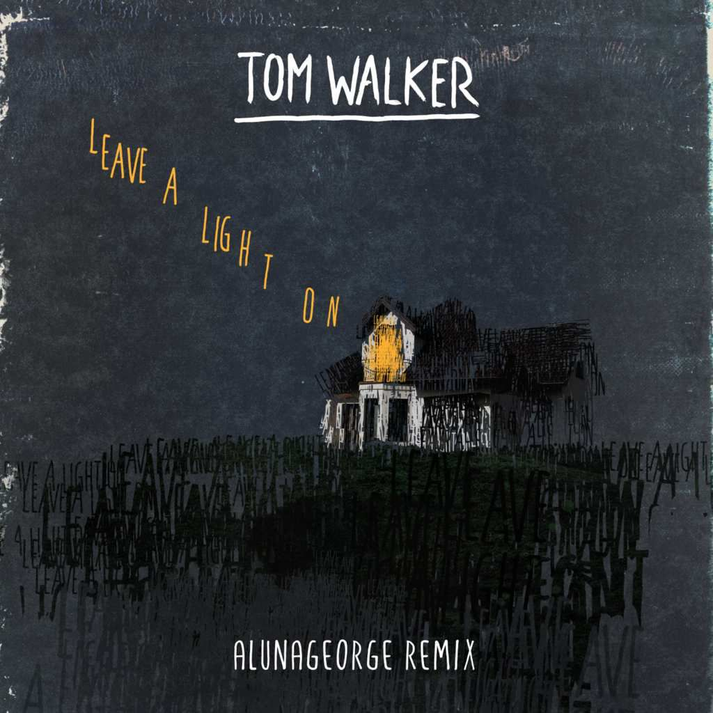 ALUNAGEORGE x TOM WALKER, THE REMIX OF 'LEAVE A LIGHT ON' TO DISCOVER