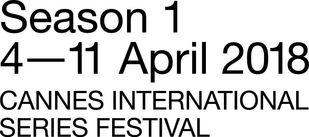 CANNESERIES / CANNES INTERNATIONAL SERIES FESTIVAL 2018 FIRST EDITION FROM APRIL 4 TO 11