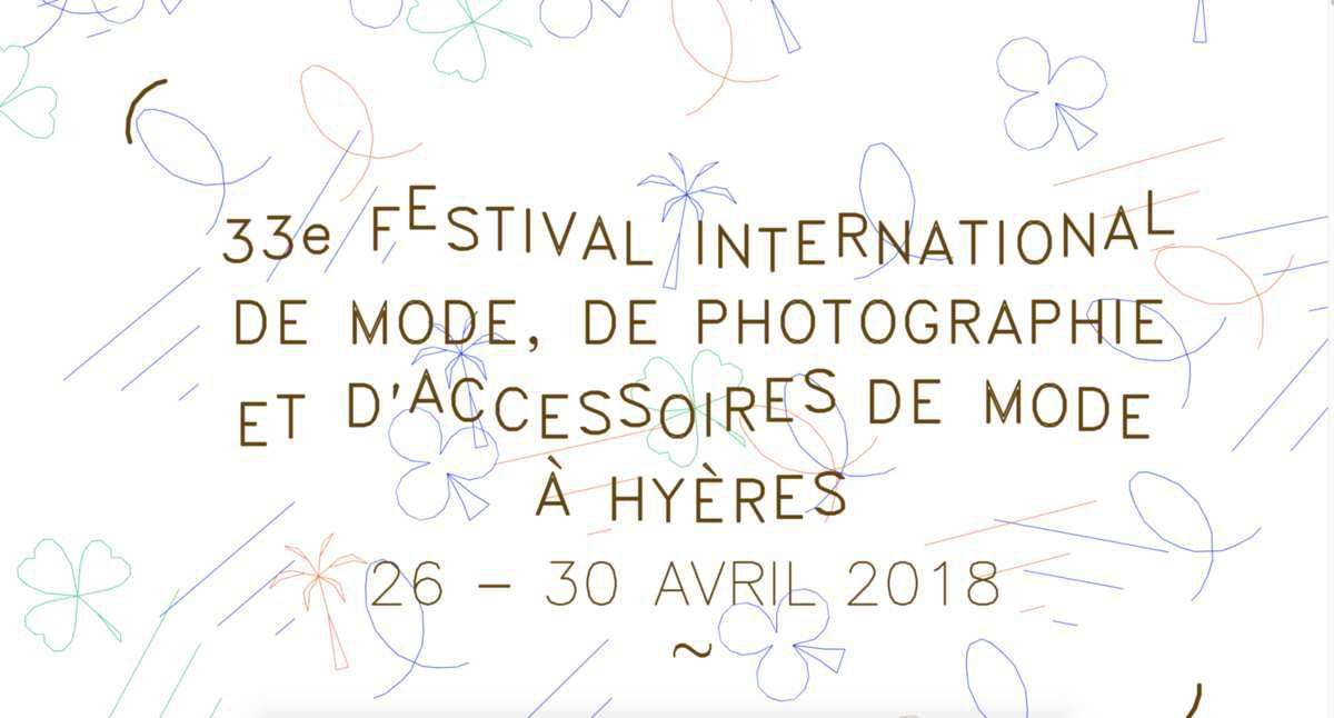 PRELIMINARY PROGRAMME / 33e FESTIVAL INTERNATIONAL DE MODE DE PHOTOGRAPHIE ET D'ACCESSOIRES DE MODE A HYERES 26 - 30 AVRIL 2018