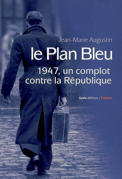 1947 : le Plan Bleu (ou l'histoire de bras cassés voulant comploter contre la République)