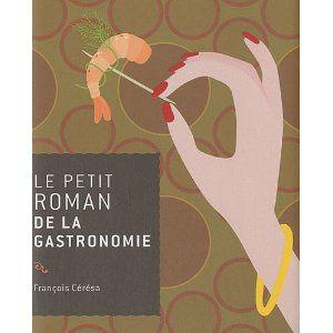 Le Petit Roman de la Gastromie, ça vous dit quelque chose ?