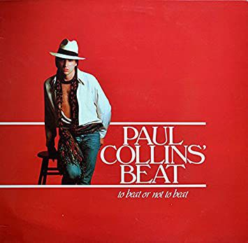 BACK TO BEFORE AND ALWAYS...Paul Collins' Beat