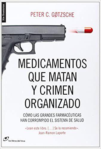 Dr. Peter Gøtzsche: la industria farmacéutica es crimen organizado.