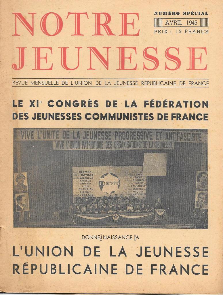 Notre Jeunesse, revue mensuelle de la jeunesse républicaine de France - avril 1945: numéro spécial 11e congrès de la fédération des jeunesses communistes de France