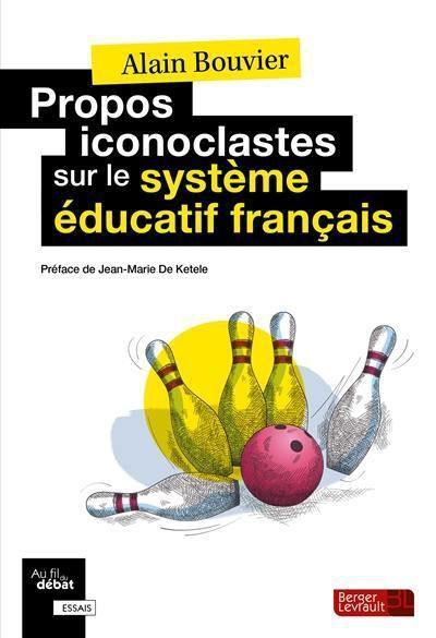 Propos iconoclastes sur le sytème éducatif français - Alain Bouvier