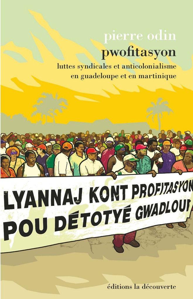 Pwofitasyon Luttes syndicales et anticolonialisme en Guadeloupe et en Martinique (Pierre ODIN)