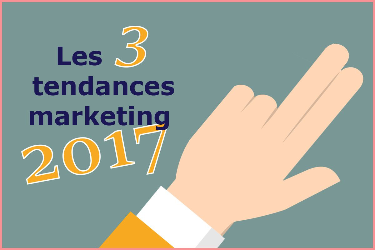 Les 3 tendances marketing en 2017