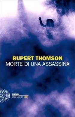 Rupert Thomson, Morte di una Assassina, Einaudi, 2011
