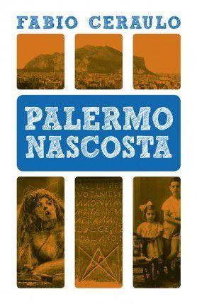 Fabio Ceraulo, Palermo nascosta, Dario Flaccovio Editore 2012