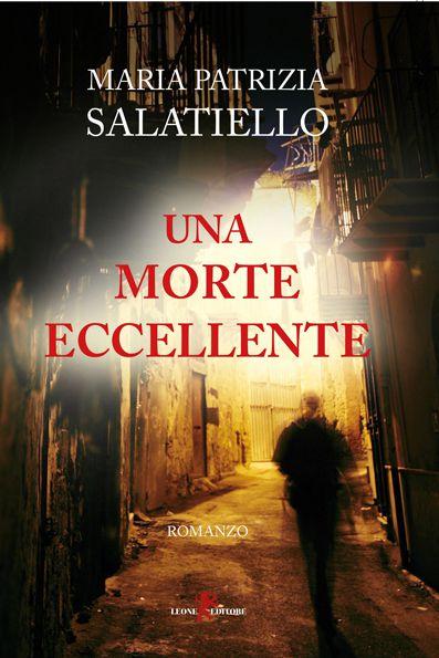 Maria Patrizia Salatiello, Una Morte Eccellente, Leone Editore, Collana Mysteria, 2018