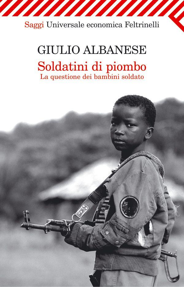 Giulio Albanese, Soldatini di piombo. La questione dei bambini-soldato, Feltrinelli Editore, 2007
