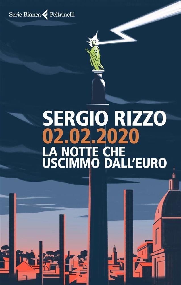 Sergio Rizzo, 02.02.1920. La notte che uscimmo dall'euro, Feltrinelli, 2019