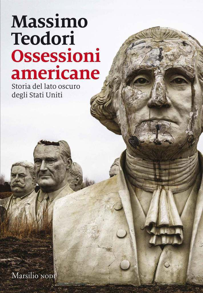 Massimo Teodori, Ossessioni americane. Storia del lato oscuro degli Stati Uniti, Marsilio Editore (Collana Nodi), 2017