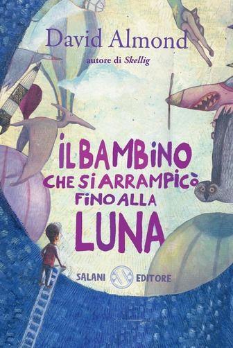 David Almond, Il Bambino che si arrampicò sino alla luna, Salani Editore, 2012