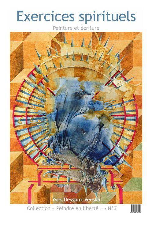 Exercices spirituels, peinture et écriture - Yves Desvaux Veeska
