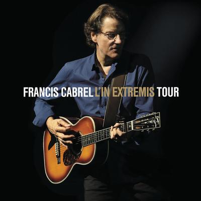 Francis Cabrel - Je t'aimais, je t'aime et je t'aimerai (In Extremis Tour Live)