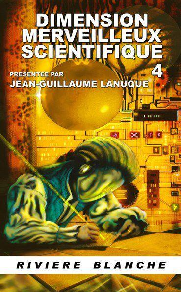 Nouvelle publication dans Dimension Merveilleux Scientifique 4 chez Rivière Blanche !
