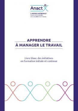 Apprendre à manager le travail. Livre blanc des initiatives en formation initiale et continue (ANACT)