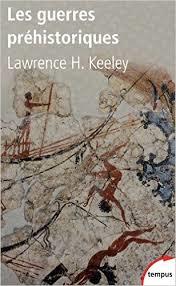 Les guerres préhistoriques, Lawrence H. keeley