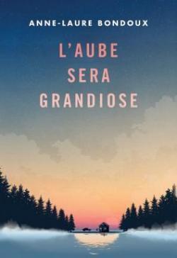 L'Aube sera grandiose (Anne-Laure Bondoux)
