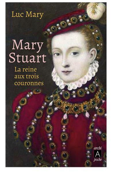 Mary Stuart la reine aux trois couronnes biographie luc mary