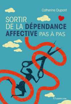 Sortir de la dépendance affective pas à pas - Catherine Dupont
