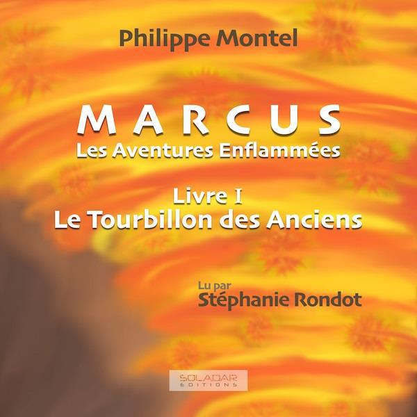 Marcus - Les Aventures Enflammées - Livre I  le Tourbillon des Anciens